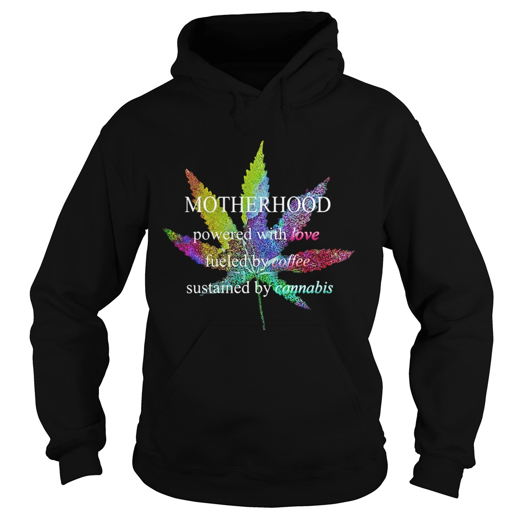 Lgbt weed motherhood powered with love fueled by coffee sustained by cannabis  Hoodie
