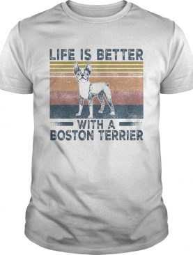 Life Is Better With A Boston Terrier Dog Vintage Retro shirt