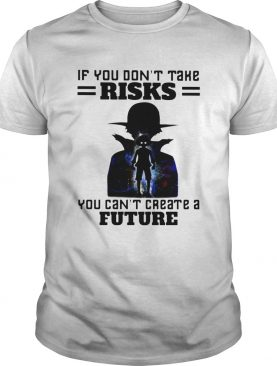 Luffy If You Dont Take Risks You Cant Create A Future shirt