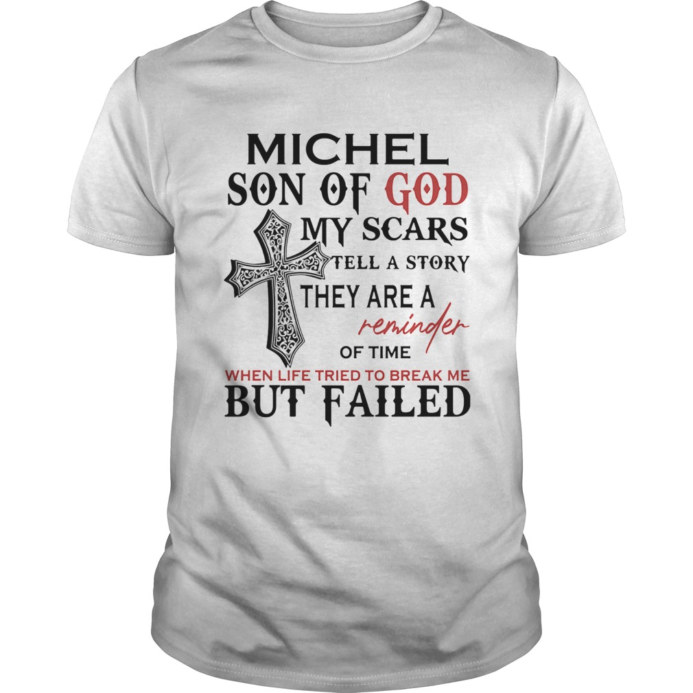 Michel son of god my scars tell a story they are a reminder of time when life tried to break me but Unisex