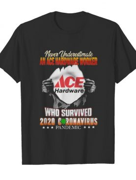 Never underestimate ACE hardware who survived hand shirt