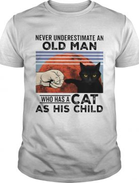 Never underestimate an old man who has a cat as his child vintage shirt