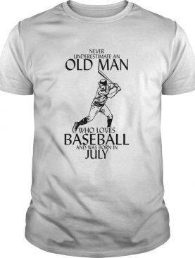Never underestimate an old man who loves baseball and was born in July shirt