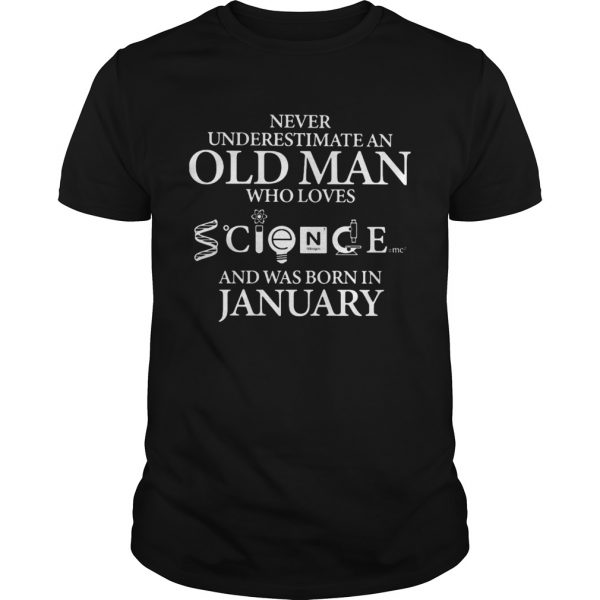 Never underestimate an old man who loves science and was born in january shirt