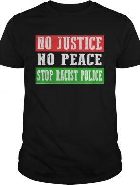 No justice no peace stop racist police shirt
