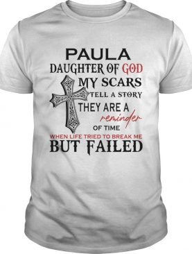 Paula daughter of god my scars tell a story they are a reminder shirt