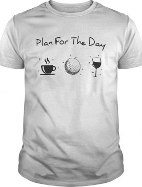 Plan for the day shirt