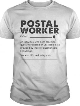 Postal Worker An Individual Who Does Precision GuessWork Based On Unreliable Data shirt
