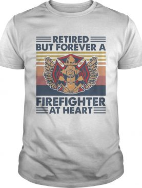 Retired But Forever A Firefighter At Heart Vintage Retro shirt