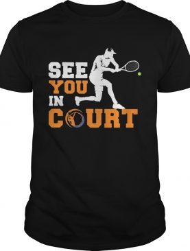 See you in court tennis shirt