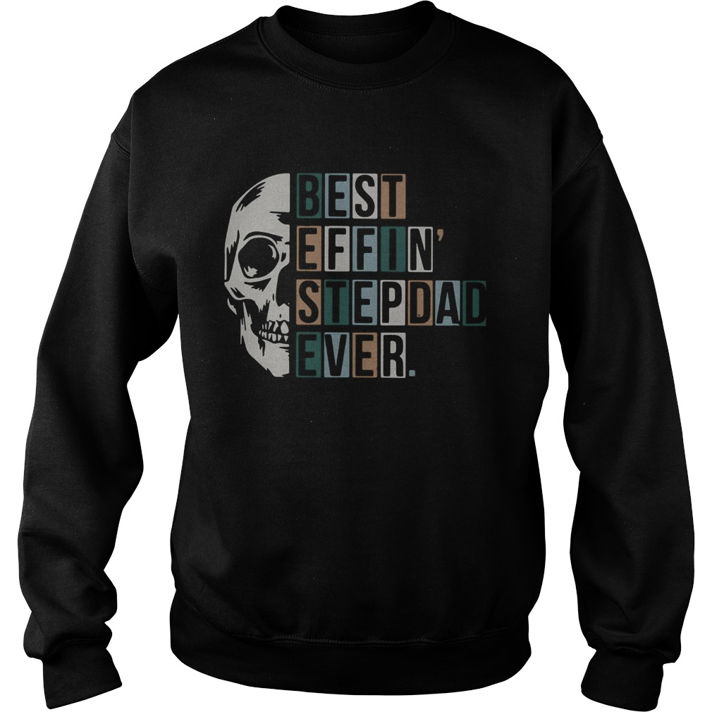 Skull Best Effin Step Dad Ever  Sweatshirt