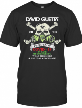 Skull David Guetta 2020 Pandemic Covid 19 In Case Of Emergency Wear This And Use It As A Facemask T-Shirt