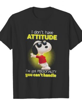 Snoopy i don't have attitude i've got personality you can't handle light shirt