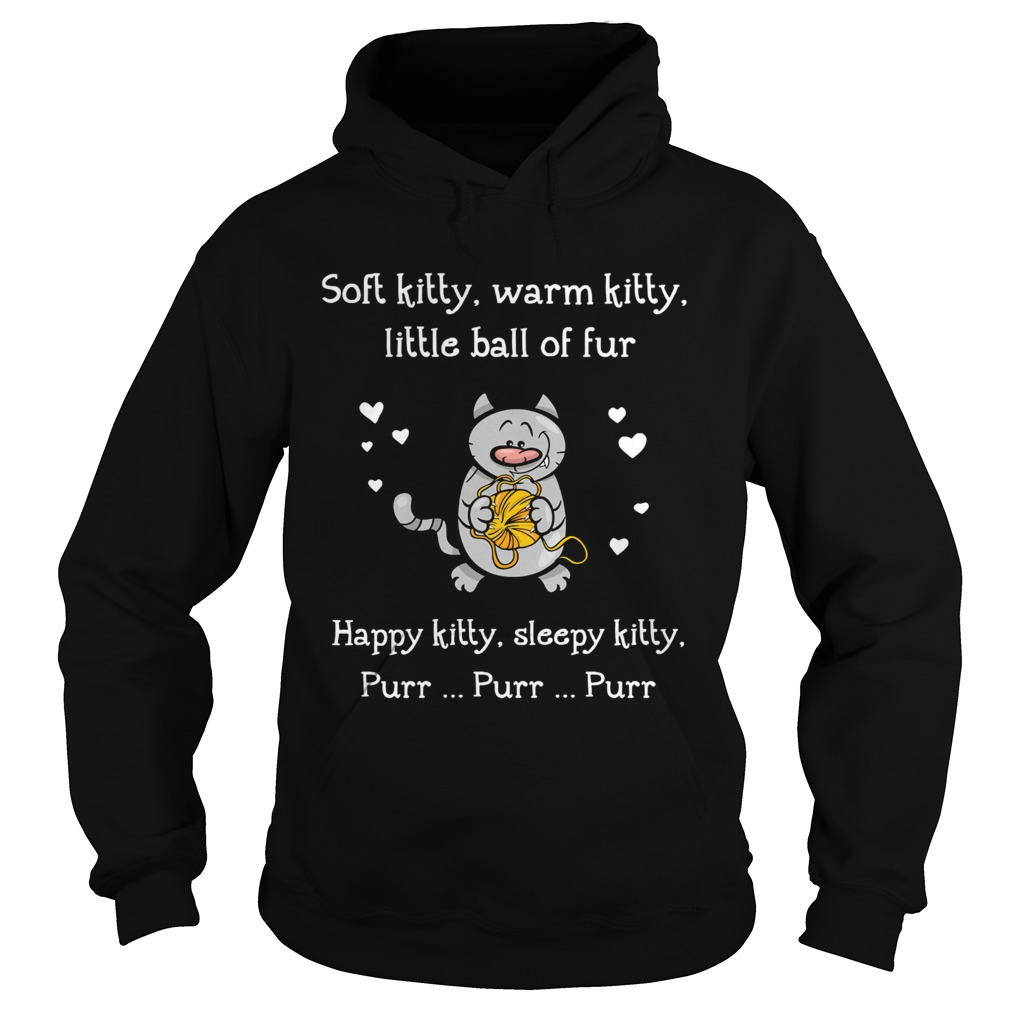 Soft Kitty Warm Kitty Little Ball Of Fur Happy Kitty Sleepy Kitty Purr Purr Purr  Hoodie