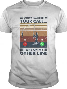 Sorry I Missed Your Call I Was On The Other Line Vintage shirt