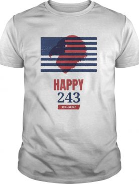 USA Independence happy 243 still great shirt
