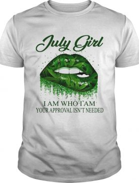 Weed lips july girl i am who i am your approval isnt needed shirt