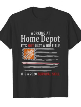 Working at home depot it's not just a job title it's a 2020 survival skill american flag independence day shirt