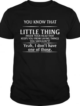 You Know That Little Things Inside Your Head shirt