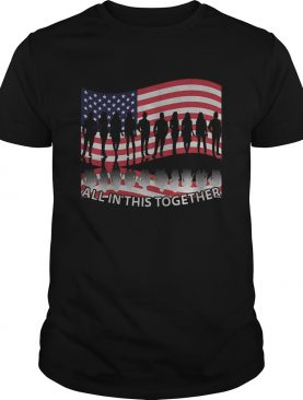 All in this together american flag independence day shirt