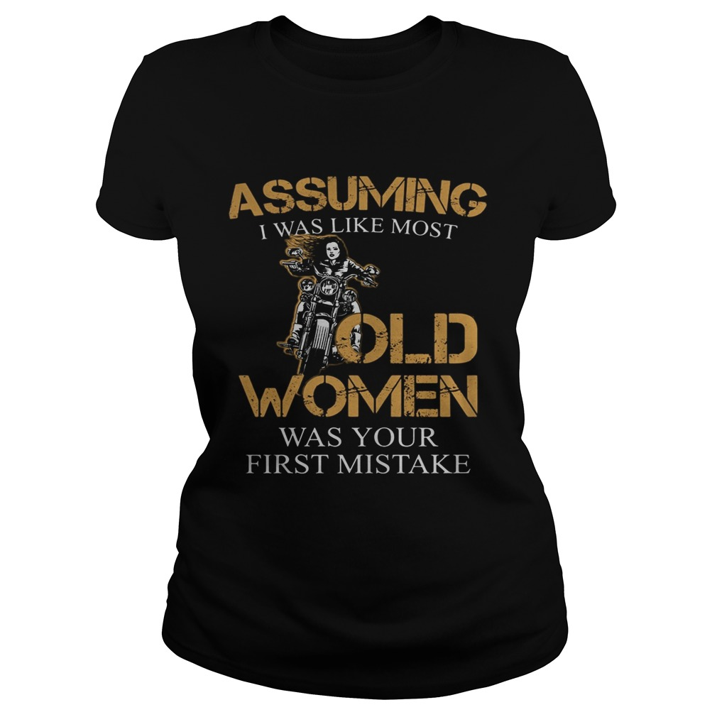Assuming I was like most old women was your first mistake  Classic Ladies