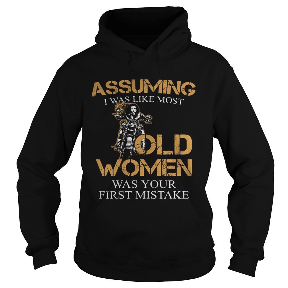 Assuming I was like most old women was your first mistake  Hoodie
