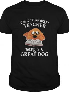 Behind Every Great Teacher There Is A Great Dog Teacher shirt