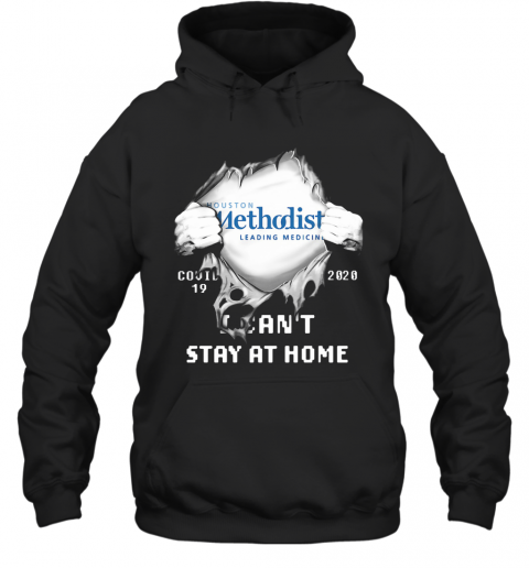 Blood Insides Houston Methodist Leading Medicine Covid 19 2020 I Can'T Stay At Home T-Shirt Unisex Hoodie