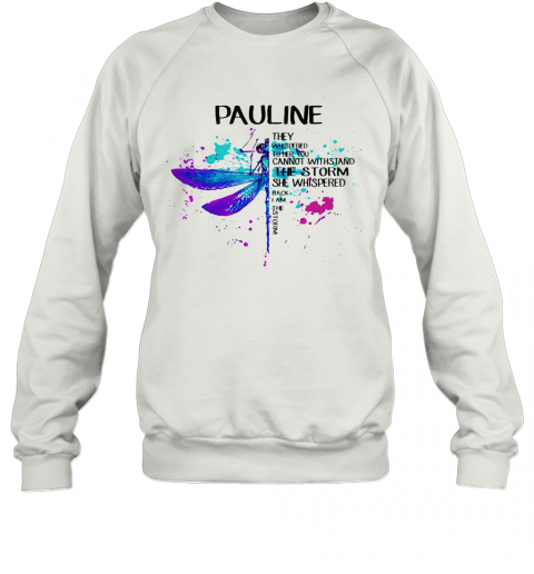 Dragonfly Pauline They Whispered To Her You Cannot Withstand The Storm She Whispered I Am The Storm T-Shirt Unisex Sweatshirt