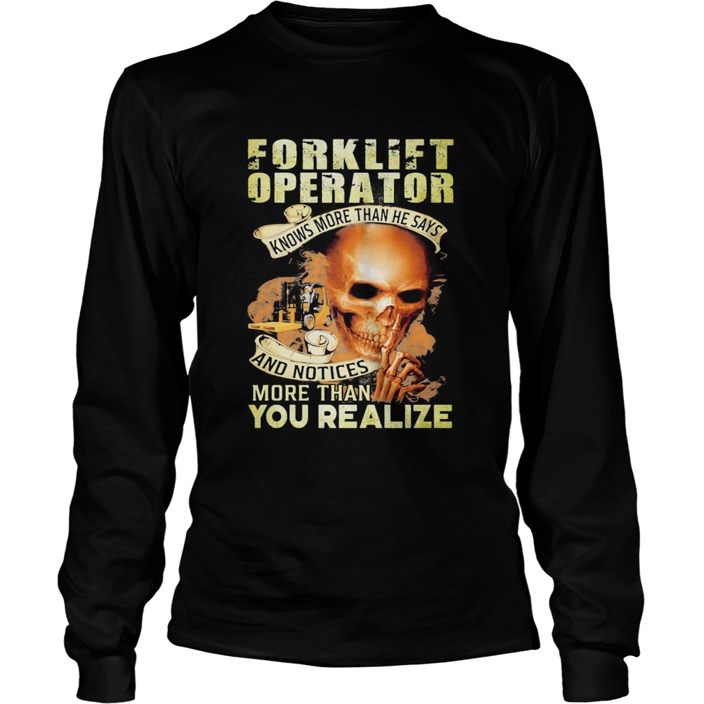 Forklift operator knows more than he says and notices more than you realize  Long Sleeve