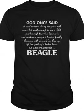 God Once Said Beagle I Need Someone Strong Enough To Pull shirt
