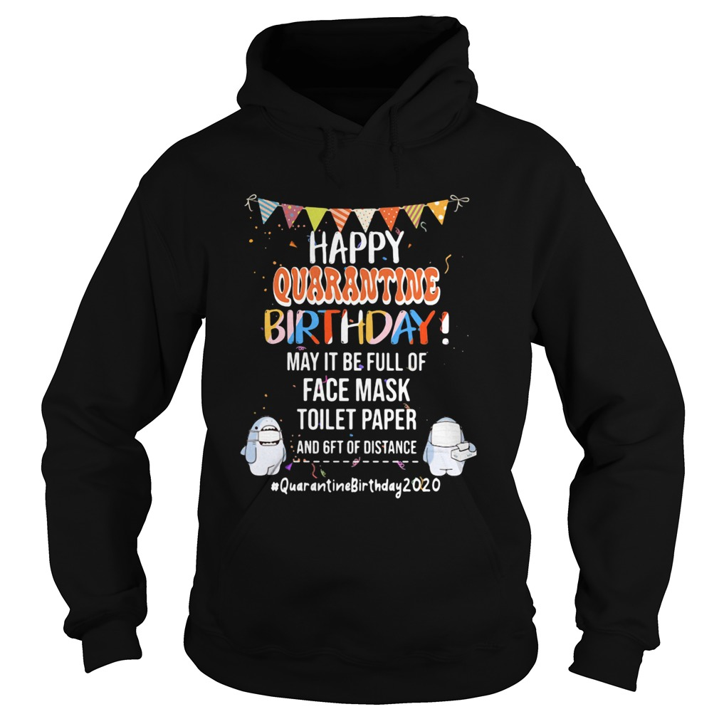 Happy quarantine birthday may it be full of face mask toilet paper and get of distance 2020  Hoodie