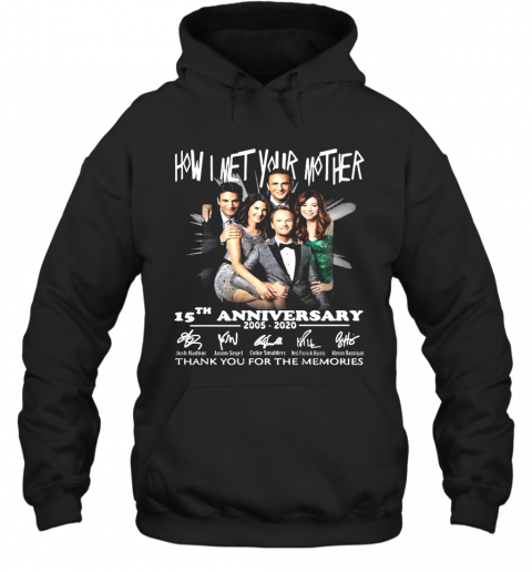 How I Met Your Mother Movie 15Th Anniversary 2005 2020 Thank You For The Memories Signatures T-Shirt Unisex Hoodie