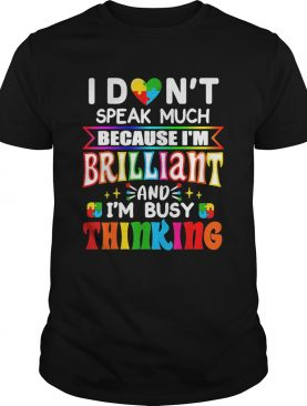 I dont speak much because Im brilliant and Im busy thinking shirt