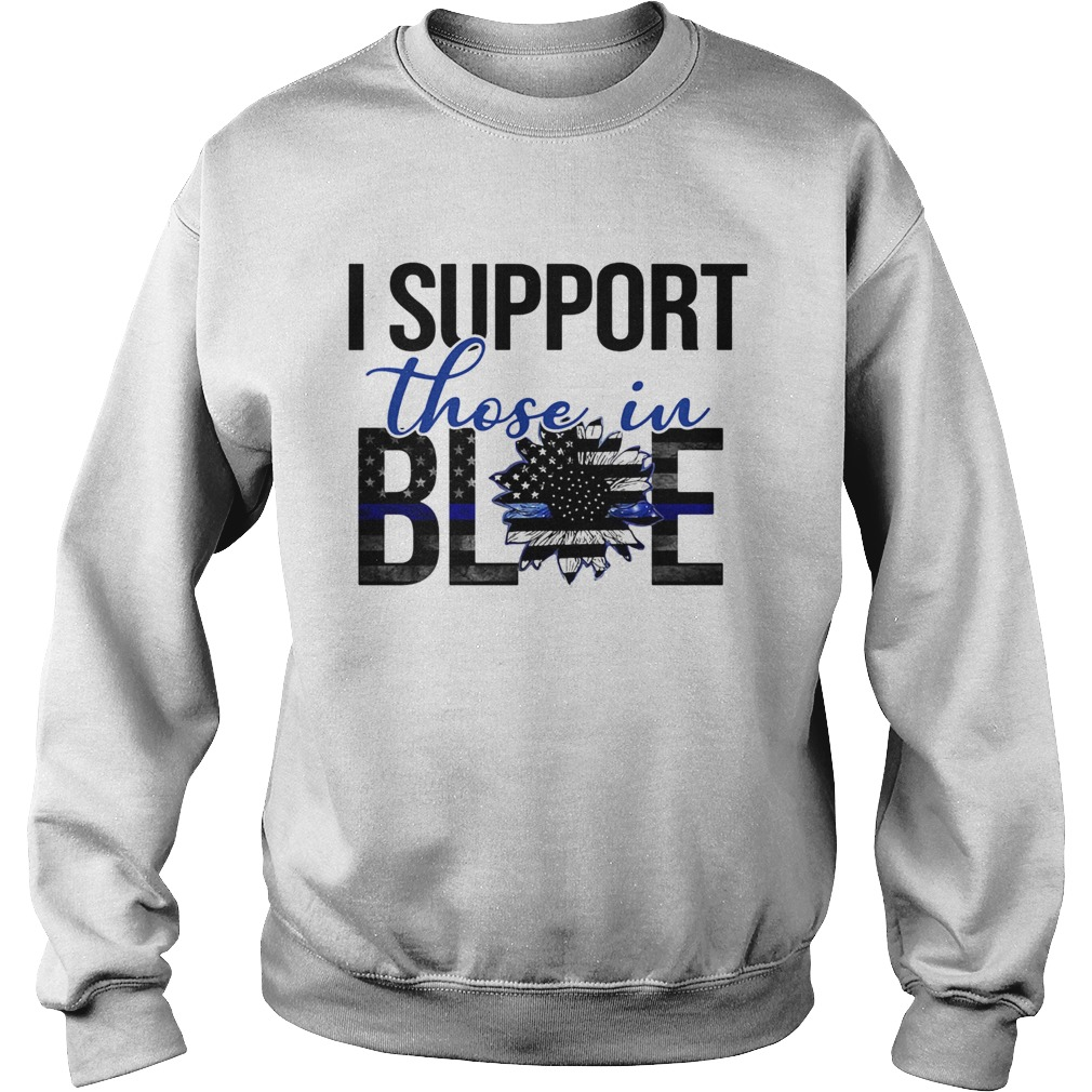 I support those in blue sunflower american flag independence day  Sweatshirt