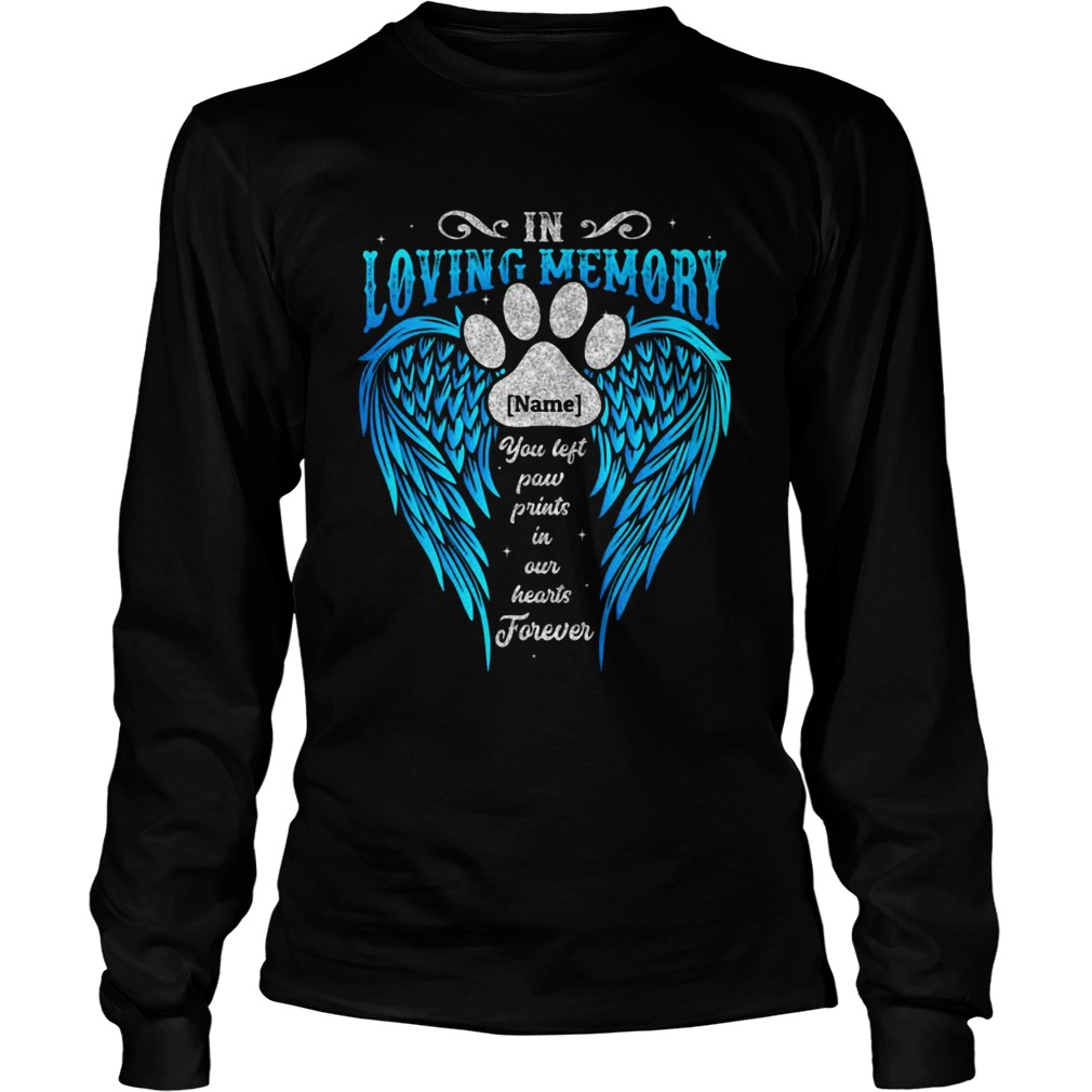 In Loving Memory Name You Left Paw Prints In Our Hearts Forever Footprint Wing  Long Sleeve