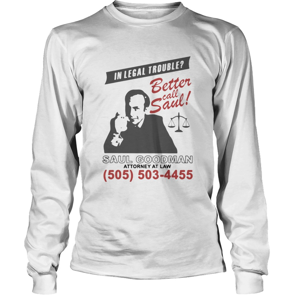 In legal trouble better call saul goodman attorney at law  Long Sleeve
