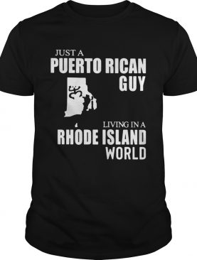 Just A Puerto Rican Guy Living In A Rhode Island World Map shirt