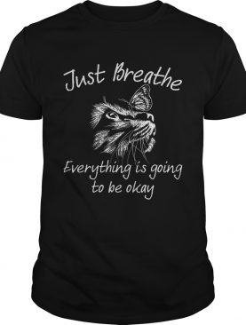 Just Breathe Everything Is Going To Be Okay Cat shirt