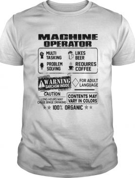 Machine operator warning sarcasm inside caution contents may vary in color 100 percent organic shir
