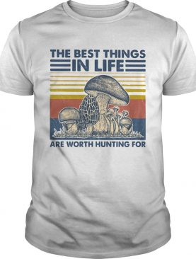 Mushroom the best things in life are worth hunting for vintage retro white shirt