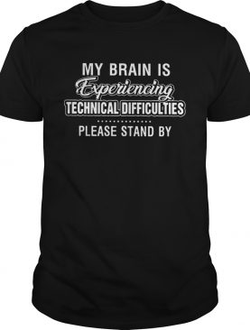 My Brain Is Experiencing Technical Difficulties shirt