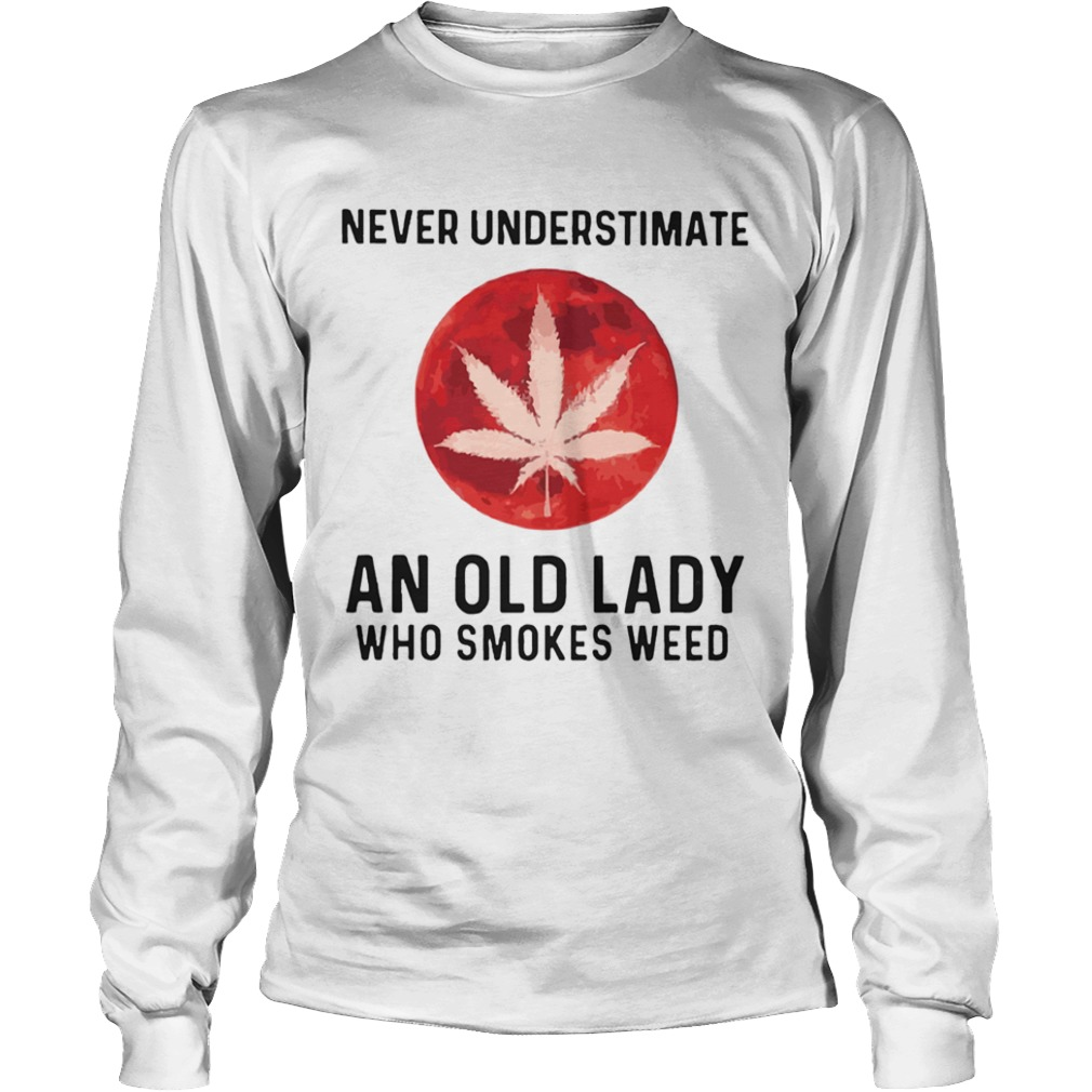 Never Underestimate An Old Lady Who Smokes Weed Mood  Long Sleeve