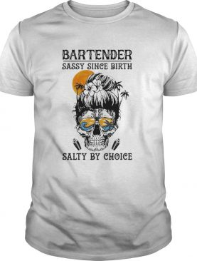Skull sugar bartender sassy since birth salty by choice sunset shirt