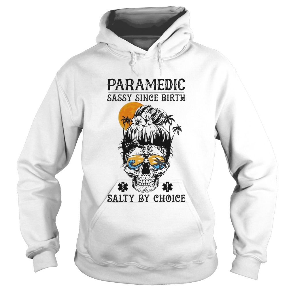 Skull sugar paramedic sassy since birth salty by choice sunset  Hoodie