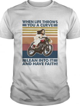 When Life Throws Lean Into It And Have Faith Motor Man Vintage Retro shirt
