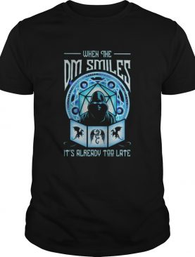 When the dm smiles Its already too late Death shirt
