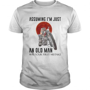 Assuming Im Just An Old Man Was Your First Mistake  Unisex