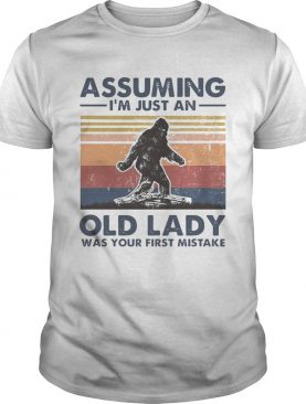 Bigfoot Assuming Im Just An Old Lady Was Your First Mistake Vintage shirt