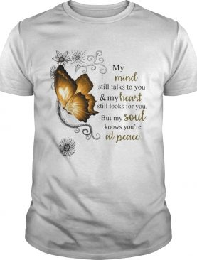 Butterfly My Mind Still Talks To You And Your Heart Still Looks For You But My Soul shirt